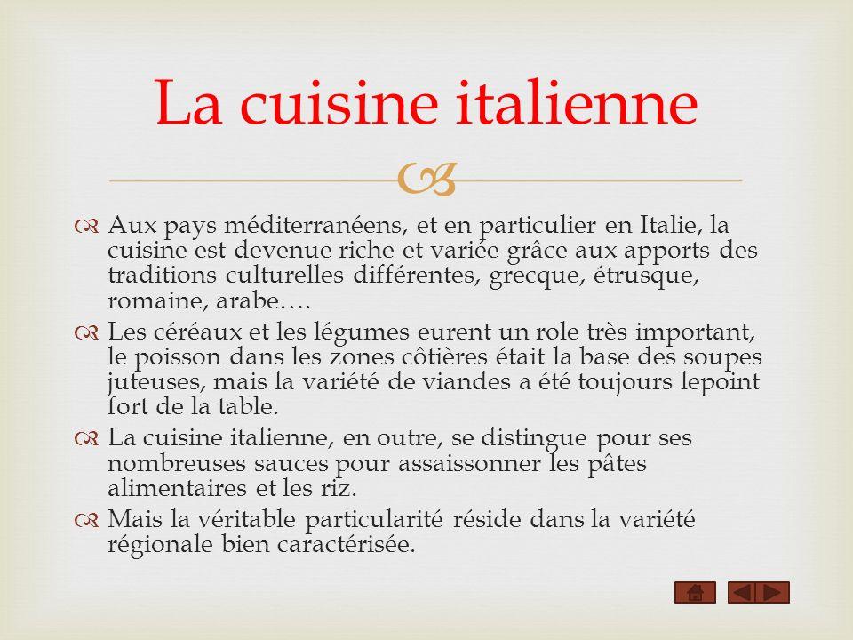 Aux pays méditerranéens, et en particulier en Italie, la cuisine est devenue riche et variée grâce aux apports des traditions culturelles différentes, grecque, étrusque, romaine, arabe….