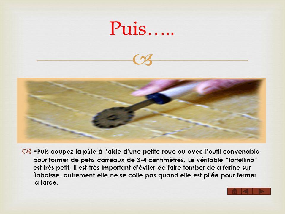 Puis….. - Puis coupez la p â te à laide dune petite roue ou avec loutil convenable pour former de petis carreaux de 3-4 centimètres. Le véritable tort