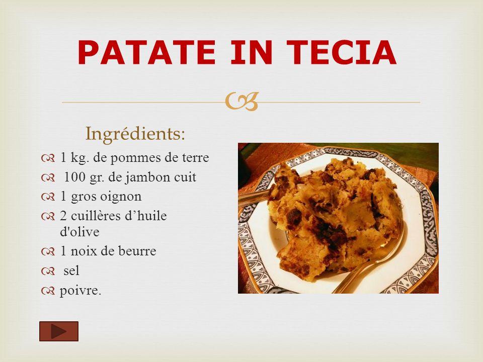 PATATE IN TECIA Ingrédients: 1 kg. de pommes de terre 100 gr. de jambon cuit 1 gros oignon 2 cuillères dhuile d'olive 1 noix de beurre sel poivre.