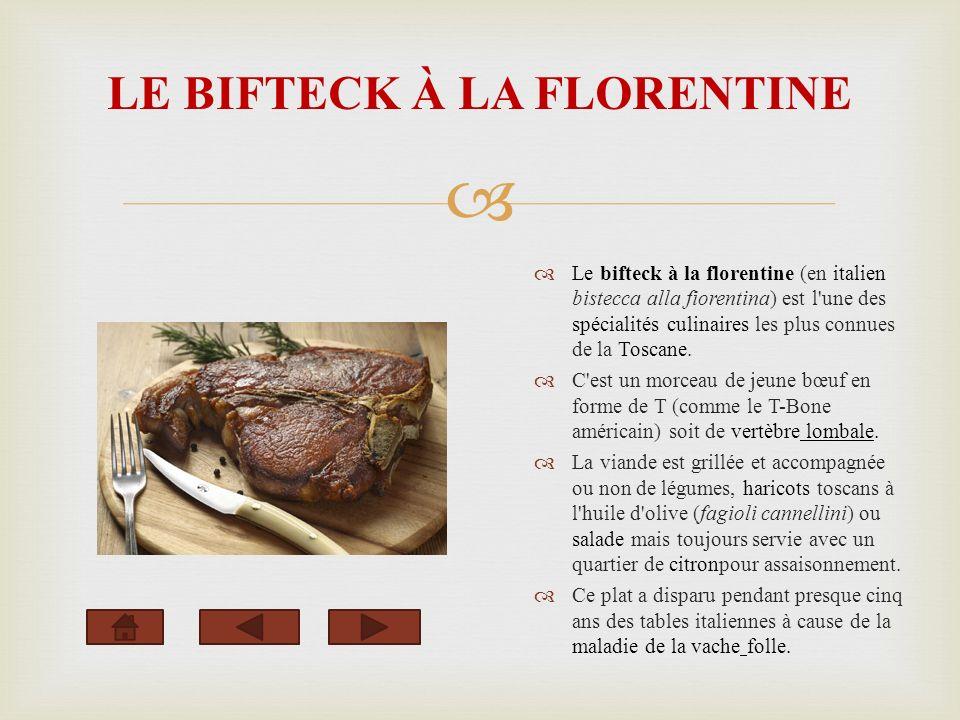 LE BIFTECK À LA FLORENTINE Le bifteck à la florentine (en italien bistecca alla fiorentina) est l une des spécialités culinaires les plus connues de la Toscane.
