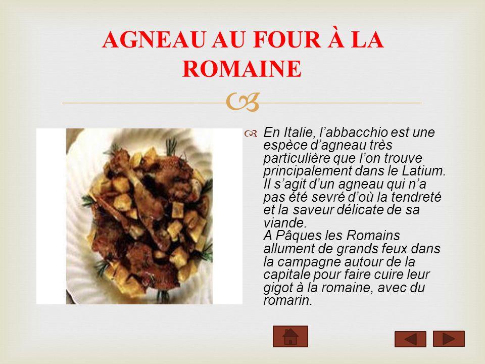 AGNEAU AU FOUR À LA ROMAINE En Italie, labbacchio est une espèce dagneau très particulière que lon trouve principalement dans le Latium. Il sagit dun