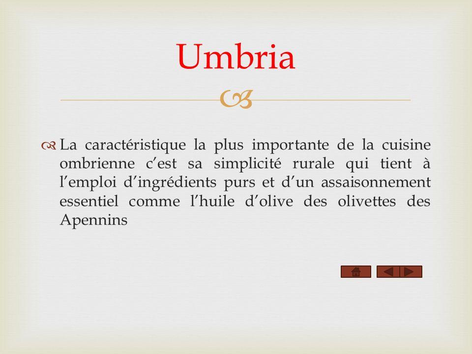 La caractéristique la plus importante de la cuisine ombrienne cest sa simplicité rurale qui tient à lemploi dingrédients purs et dun assaisonnement essentiel comme lhuile dolive des olivettes des Apennins Umbria