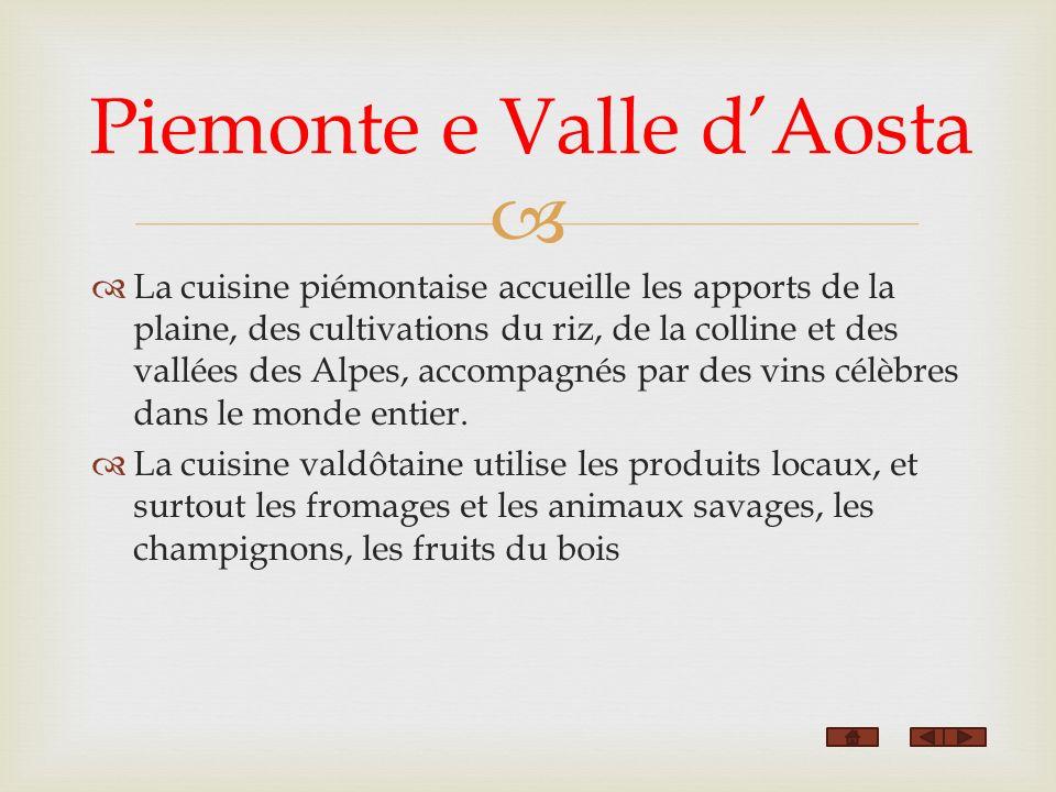 La cuisine piémontaise accueille les apports de la plaine, des cultivations du riz, de la colline et des vallées des Alpes, accompagnés par des vins c
