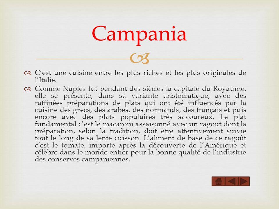 Campania Cest une cuisine entre les plus riches et les plus originales de lItalie. Comme Naples fut pendant des siècles la capitale du Royaume, elle s
