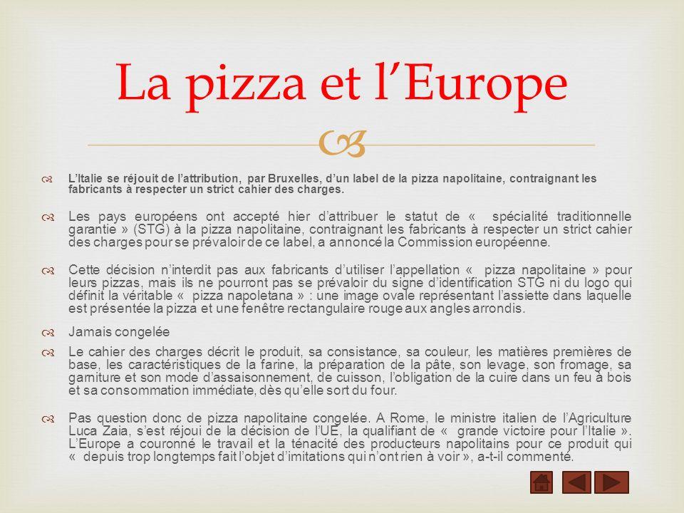 LItalie se réjouit de lattribution, par Bruxelles, dun label de la pizza napolitaine, contraignant les fabricants à respecter un strict cahier des cha