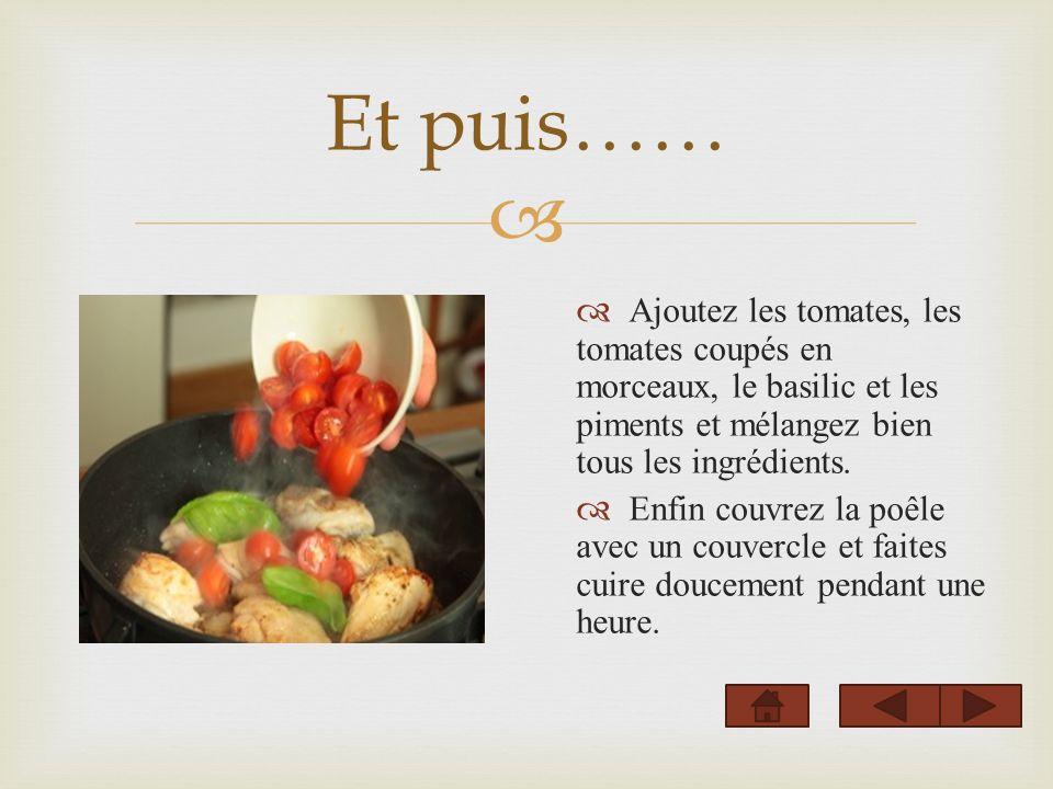 Et puis…… Ajoutez les tomates, les tomates coupés en morceaux, le basilic et les piments et mélangez bien tous les ingrédients. Enfin couvrez la poêle