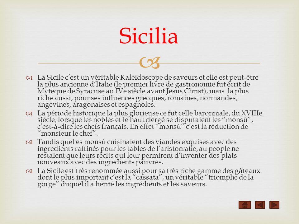 Sicilia La Sicile cest un vèritable Kaléidoscope de saveurs et elle est peut-être la plus ancienne dItalie (le premier livre de gastronomie fut écrit