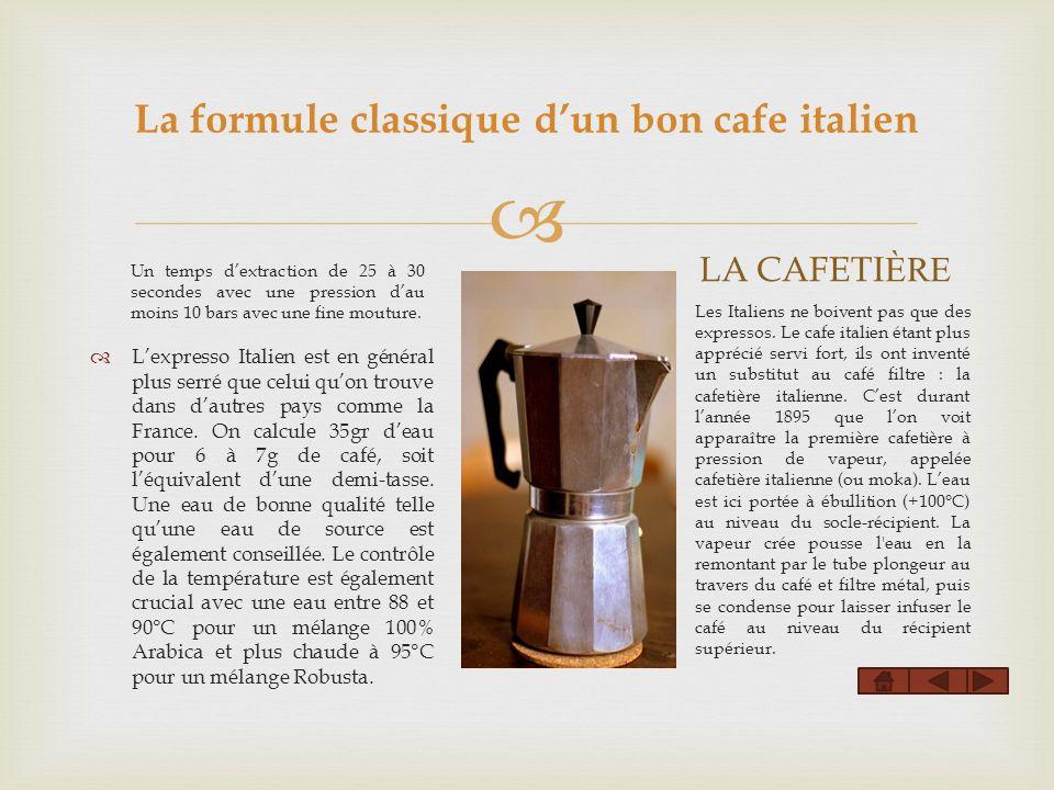 La formule classique dun bon cafe italien Un temps dextraction de 25 à 30 secondes avec une pression dau moins 10 bars avec une fine mouture.