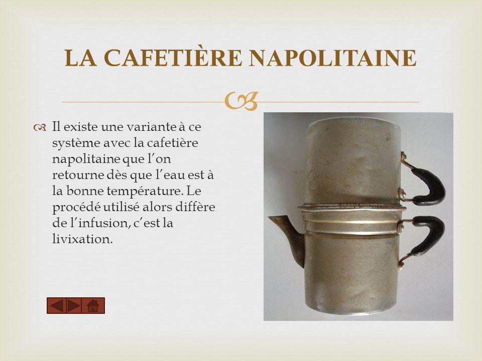 LA CAFETI ÈRE NAPOLITAINE Il existe une variante à ce système avec la cafetière napolitaine que lon retourne dès que leau est à la bonne température.