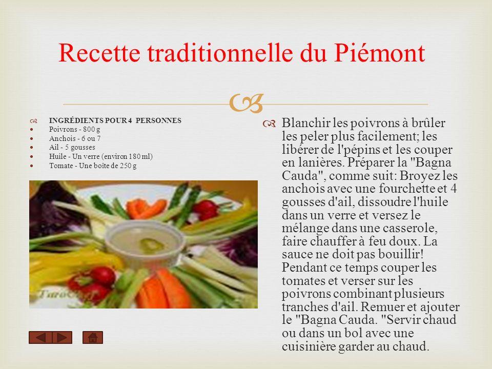 Recette traditionnelle du Piémont INGRÉDIENTS POUR 4 PERSONNES Poivrons - 800 g Anchois - 6 ou 7 Ail - 5 gousses Huile - Un verre (environ 180 ml) Tom