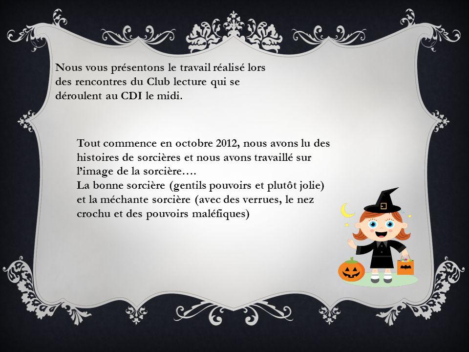 Tout commence en octobre 2012, nous avons lu des histoires de sorcières et nous avons travaillé sur limage de la sorcière…. La bonne sorcière (gentils