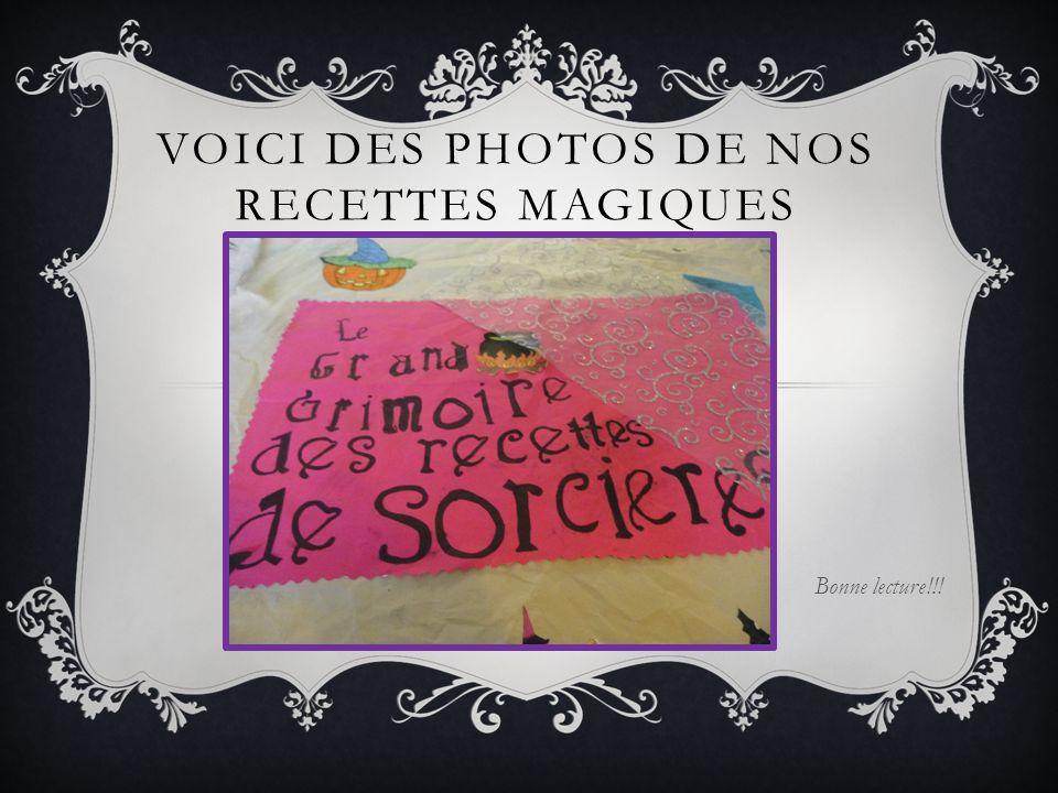 VOICI DES PHOTOS DE NOS RECETTES MAGIQUES Bonne lecture!!!