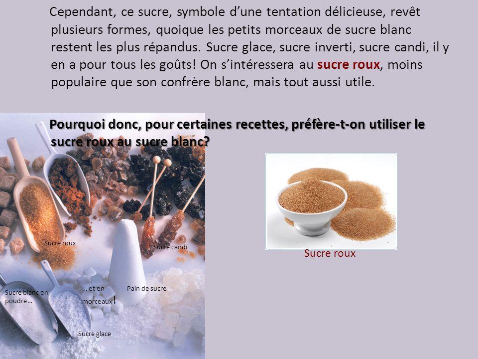 Cependant, ce sucre, symbole dune tentation délicieuse, revêt plusieurs formes, quoique les petits morceaux de sucre blanc restent les plus répandus.