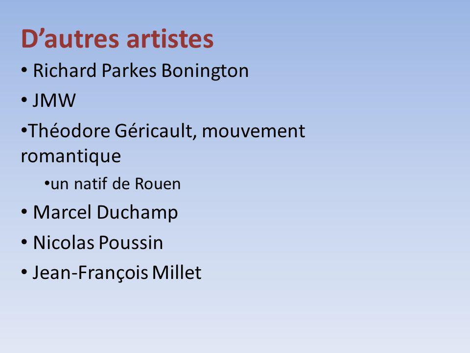 Dautres artistes Richard Parkes Bonington JMW Théodore Géricault, mouvement romantique un natif de Rouen Marcel Duchamp Nicolas Poussin Jean-François
