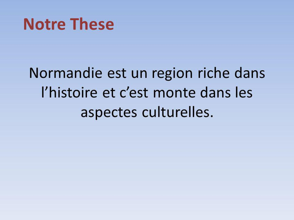 Normandie est un region riche dans lhistoire et cest monte dans les aspectes culturelles. Notre These