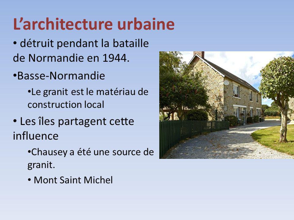 Larchitecture urbaine détruit pendant la bataille de Normandie en 1944. Basse-Normandie Le granit est le matériau de construction local Les îles parta