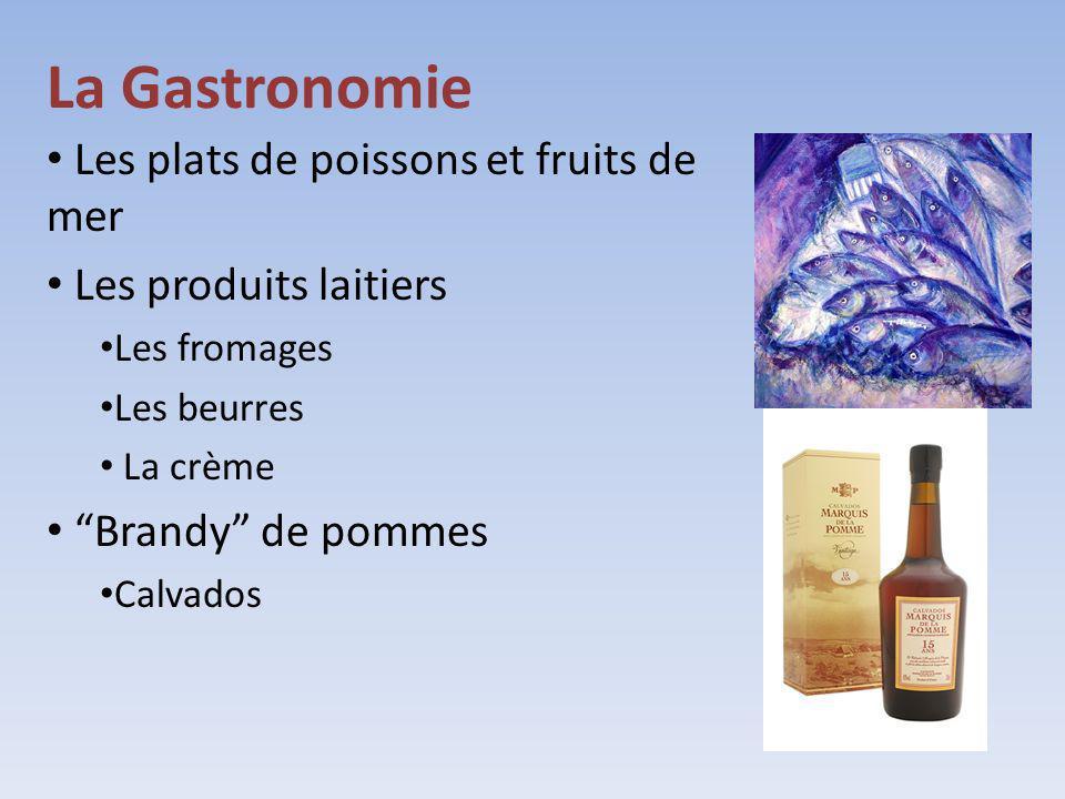 La Gastronomie Les plats de poissons et fruits de mer Les produits laitiers Les fromages Les beurres La crème Brandy de pommes Calvados