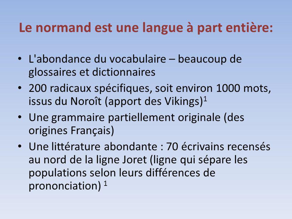 Le normand est une langue à part entière: L'abondance du vocabulaire – beaucoup de glossaires et dictionnaires 200 radicaux spécifiques, soit environ