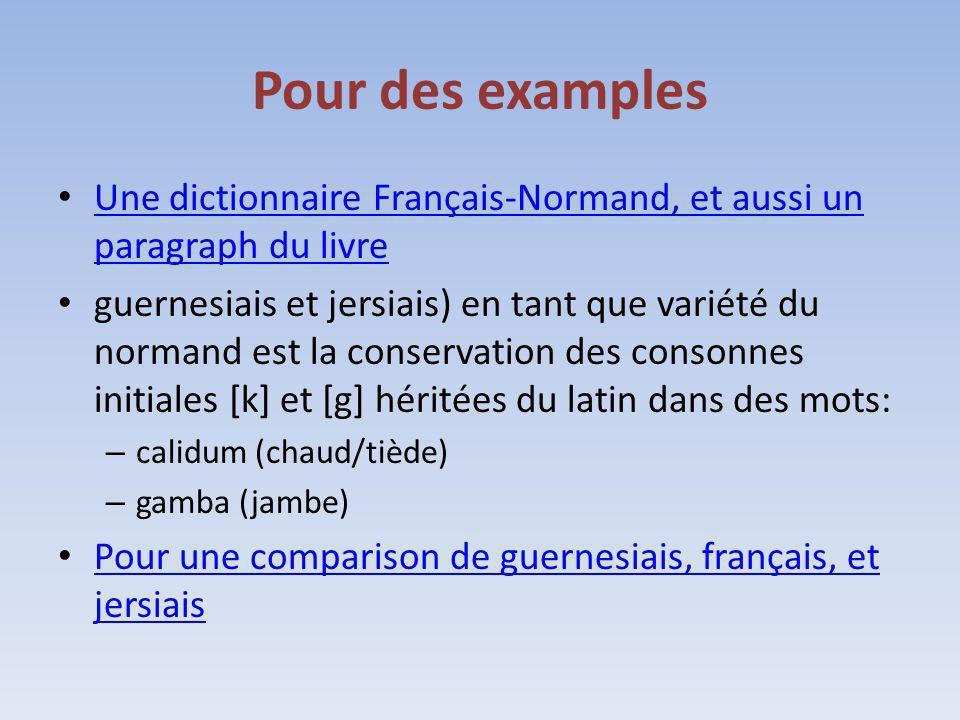 Pour des examples Une dictionnaire Français-Normand, et aussi un paragraph du livre Une dictionnaire Français-Normand, et aussi un paragraph du livre