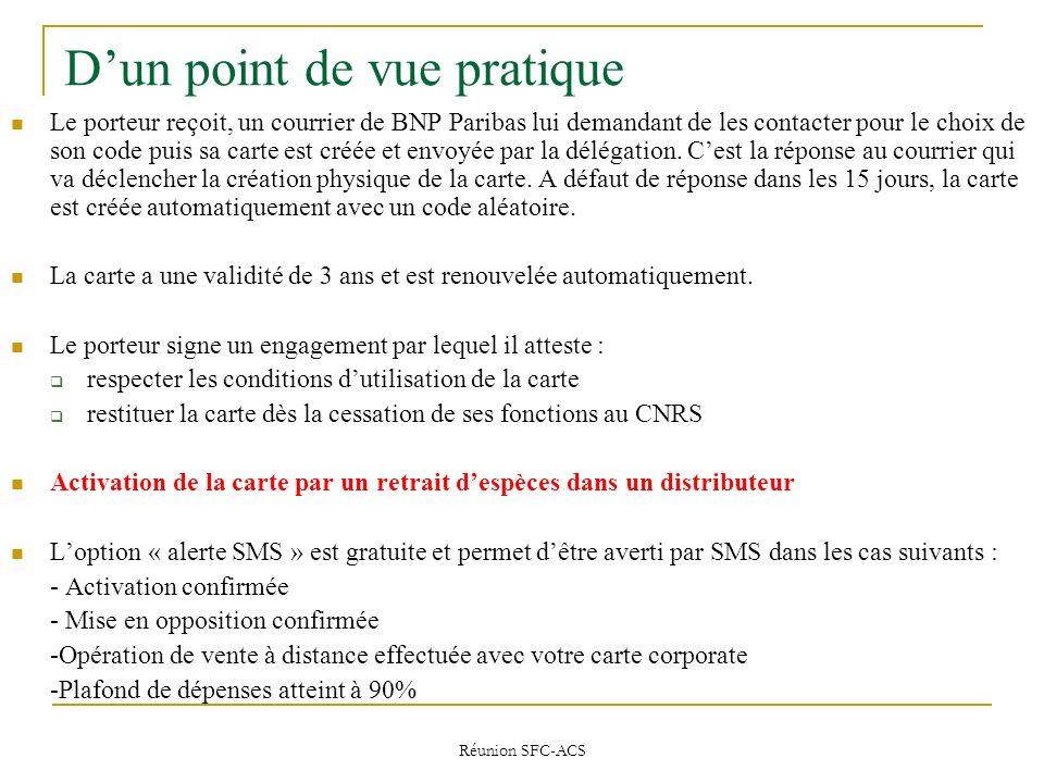 Réunion SFC-ACS Dun point de vue pratique Le porteur reçoit, un courrier de BNP Paribas lui demandant de les contacter pour le choix de son code puis sa carte est créée et envoyée par la délégation.