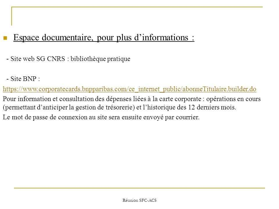 Réunion SFC-ACS Espace documentaire, pour plus dinformations : - Site web SG CNRS : bibliothèque pratique - Site BNP : https://www.corporatecards.bnpp
