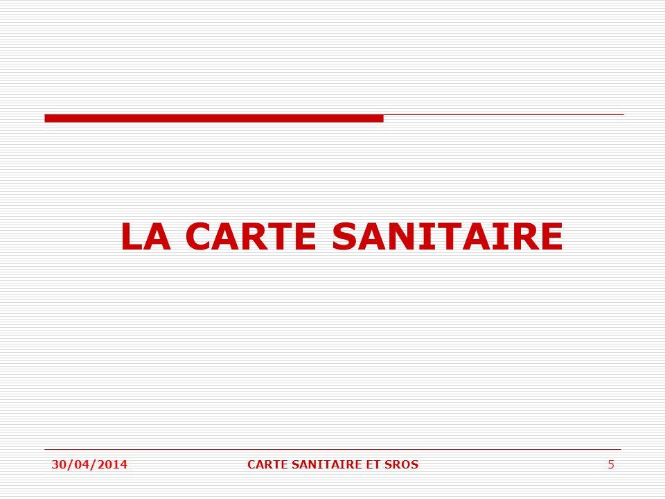 LA CARTE SANITAIRE 30/04/20145CARTE SANITAIRE ET SROS