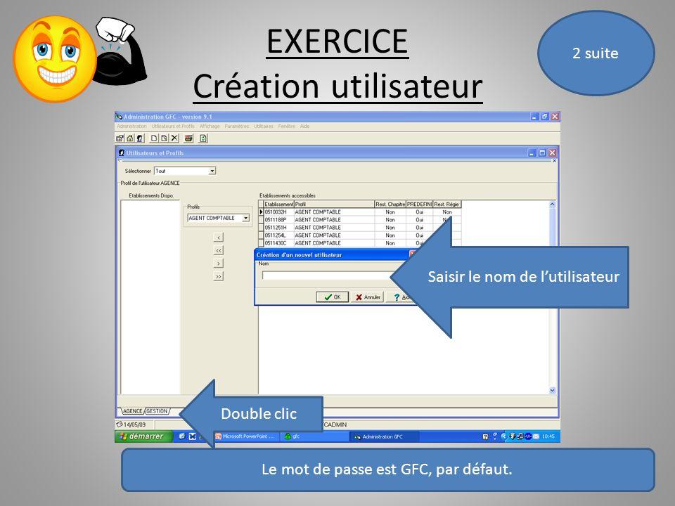 EXERCICE Création utilisateur Double clic Saisir le nom de lutilisateur Le mot de passe est GFC, par défaut. 2 suite