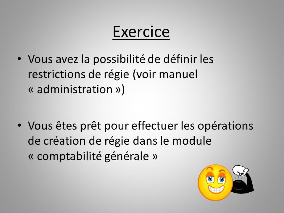 Exercice Vous avez la possibilité de définir les restrictions de régie (voir manuel « administration ») Vous êtes prêt pour effectuer les opérations d