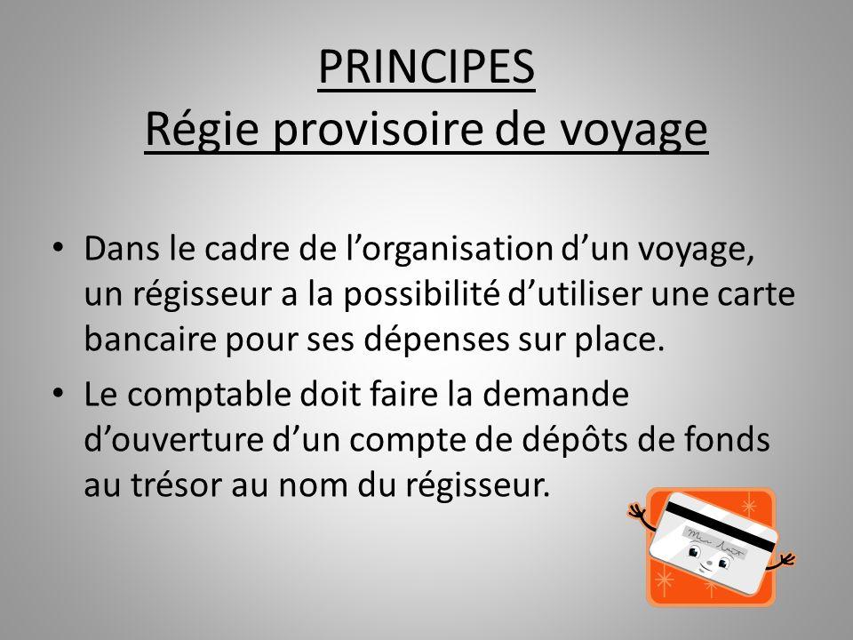 PRINCIPES Régie provisoire de voyage Dans le cadre de lorganisation dun voyage, un régisseur a la possibilité dutiliser une carte bancaire pour ses dé