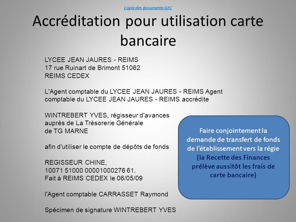 Copie des documents GFC Accréditation pour utilisation carte bancaire LYCEE JEAN JAURES - REIMS 17 rue Ruinart de Brimont 51062 REIMS CEDEX L'Agent co