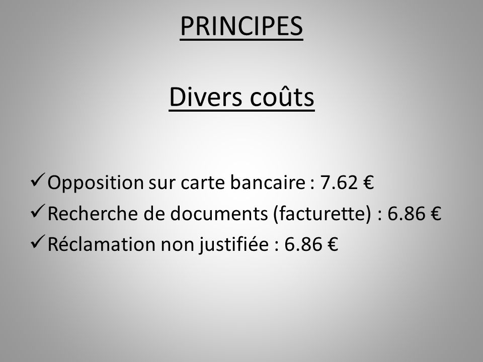PRINCIPES Divers coûts Opposition sur carte bancaire : 7.62 Recherche de documents (facturette) : 6.86 Réclamation non justifiée : 6.86