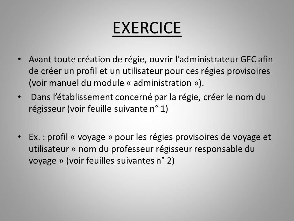 EXERCICE Avant toute création de régie, ouvrir ladministrateur GFC afin de créer un profil et un utilisateur pour ces régies provisoires (voir manuel