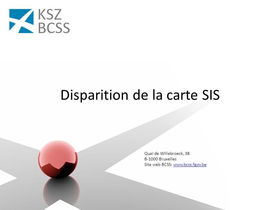 Quai de Willebroeck, 38 B-1000 Bruxelles Site web BCSS: www.bcss.fgov.bewww.bcss.fgov.be Disparition de la carte SIS