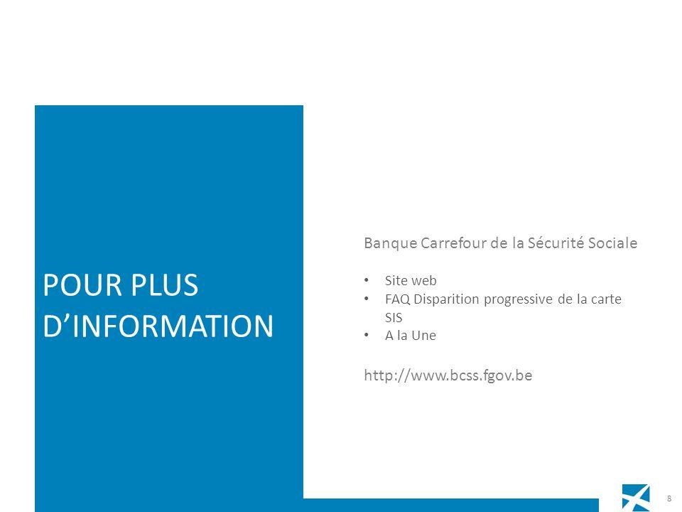 Banque Carrefour de la Sécurité Sociale Site web FAQ Disparition progressive de la carte SIS A la Une http://www.bcss.fgov.be POUR PLUS DINFORMATION 8