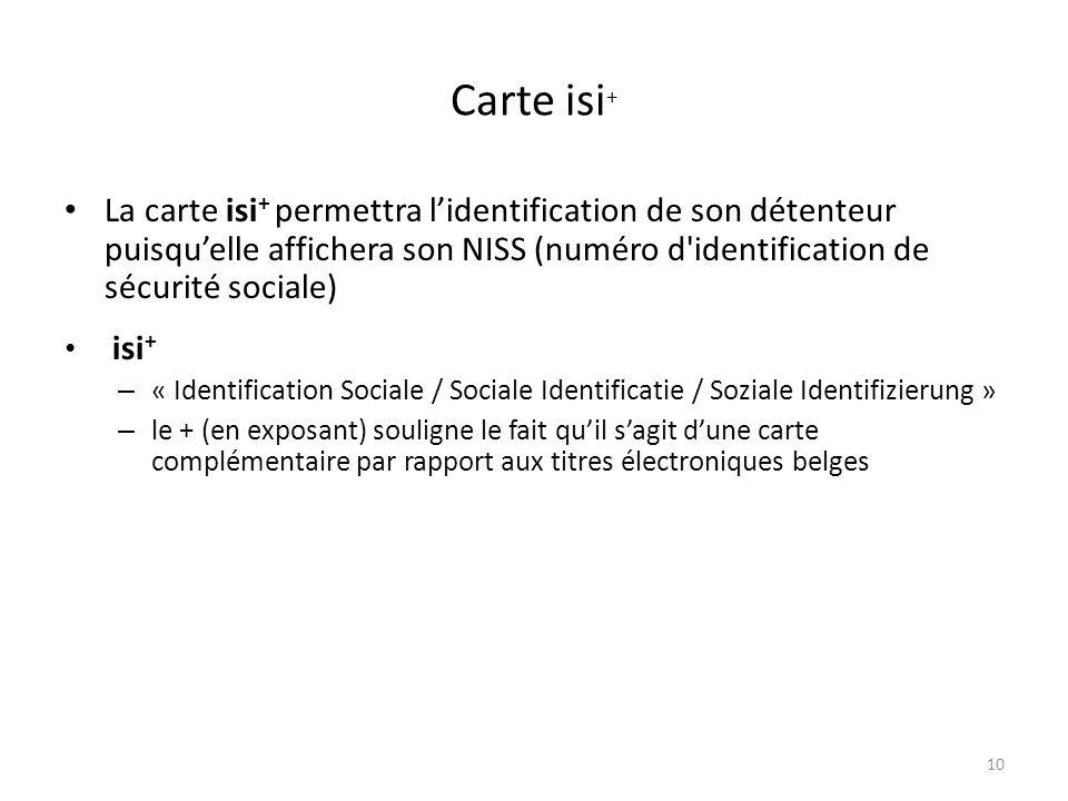 Carte isi + La carte isi + permettra lidentification de son détenteur puisquelle affichera son NISS (numéro d'identification de sécurité sociale) isi