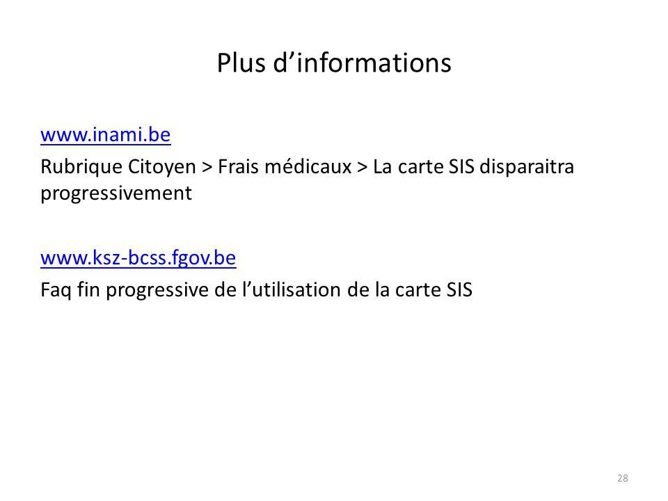 Plus dinformations www.inami.be Rubrique Citoyen > Frais médicaux > La carte SIS disparaitra progressivement www.ksz-bcss.fgov.be Faq fin progressive