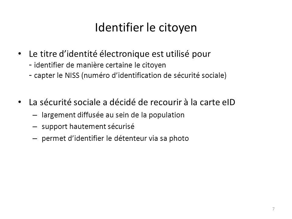 7 Identifier le citoyen Le titre didentité électronique est utilisé pour - identifier de manière certaine le citoyen - capter le NISS (numéro didentif