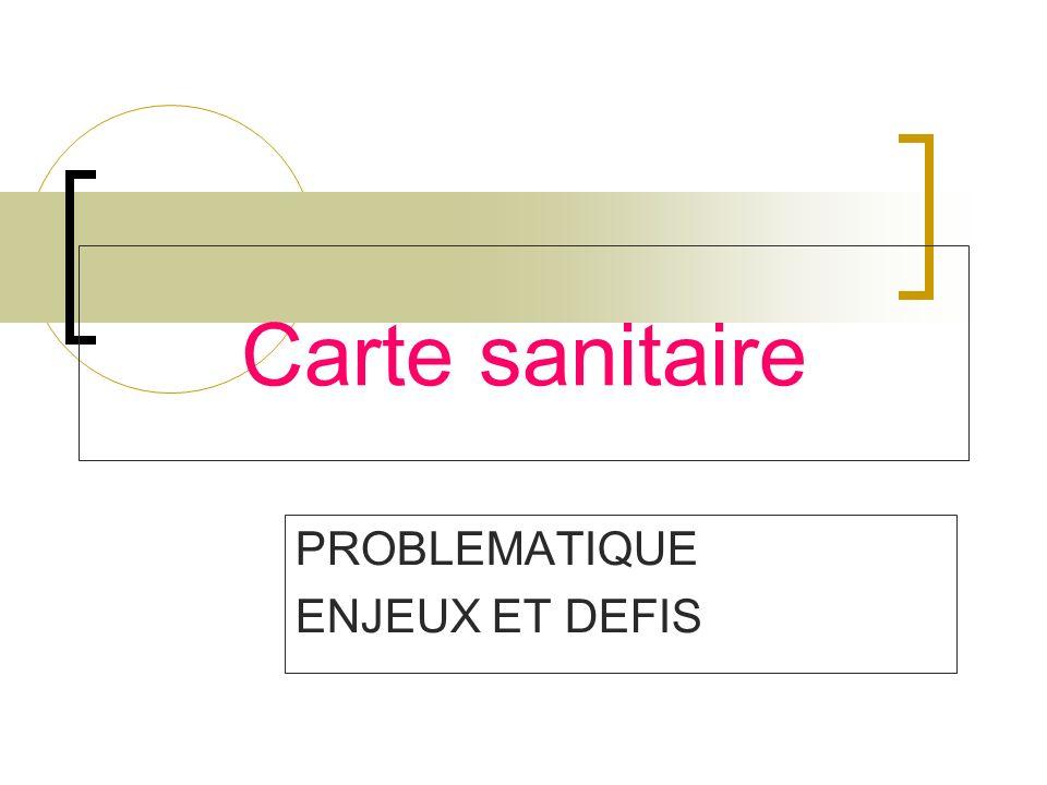 Carte sanitaire PROBLEMATIQUE ENJEUX ET DEFIS