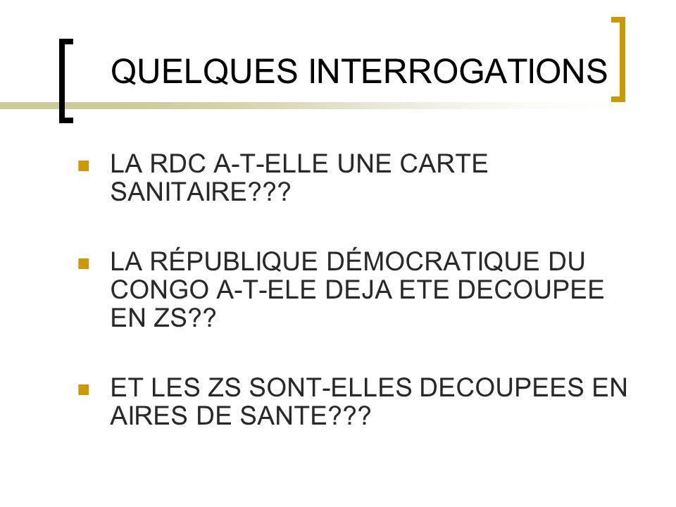 QUELQUES INTERROGATIONS LA RDC A-T-ELLE UNE CARTE SANITAIRE??? LA RÉPUBLIQUE DÉMOCRATIQUE DU CONGO A-T-ELE DEJA ETE DECOUPEE EN ZS?? ET LES ZS SONT-EL