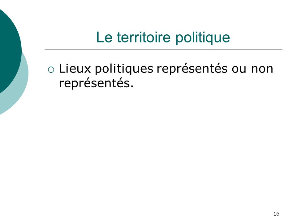 16 Le territoire politique Lieux politiques représentés ou non représentés.