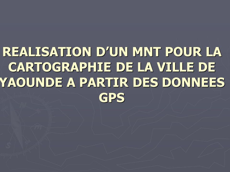 REALISATION DUN MNT POUR LA CARTOGRAPHIE DE LA VILLE DE YAOUNDE A PARTIR DES DONNEES GPS