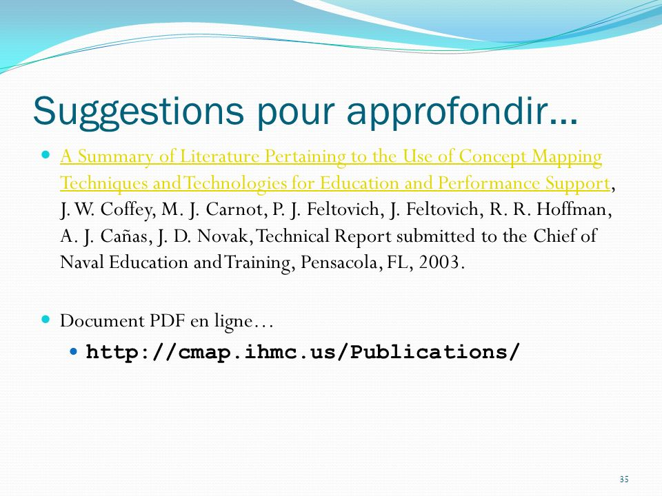 35 Suggestions pour approfondir… A Summary of Literature Pertaining to the Use of Concept Mapping Techniques and Technologies for Education and Performance Support, J.