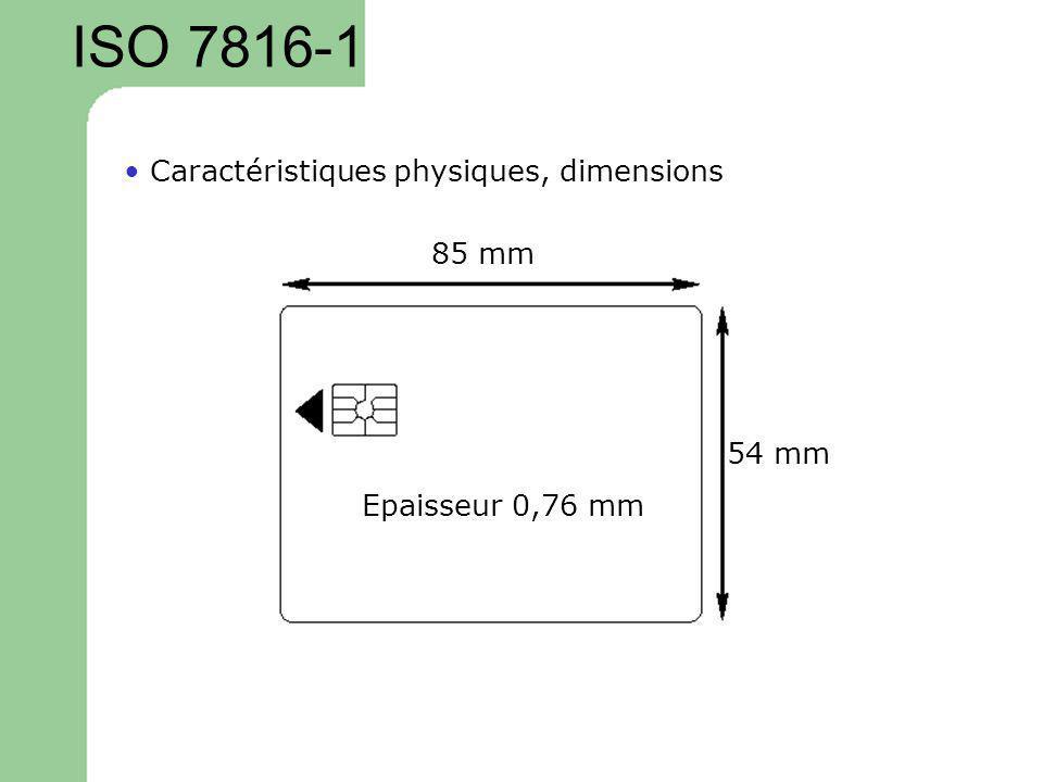 Epaisseur 0,76 mm 85 mm 54 mm ISO 7816-1 Caractéristiques physiques, dimensions