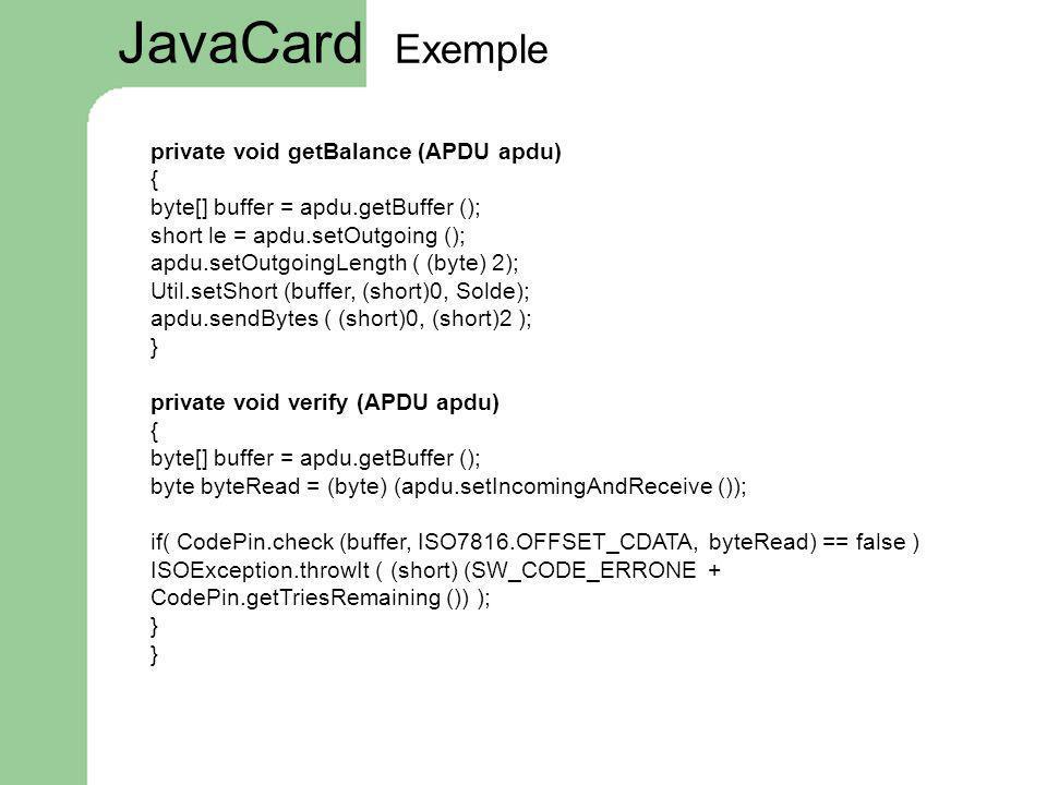 private void getBalance (APDU apdu) { byte[] buffer = apdu.getBuffer (); short le = apdu.setOutgoing (); apdu.setOutgoingLength ( (byte) 2); Util.setS