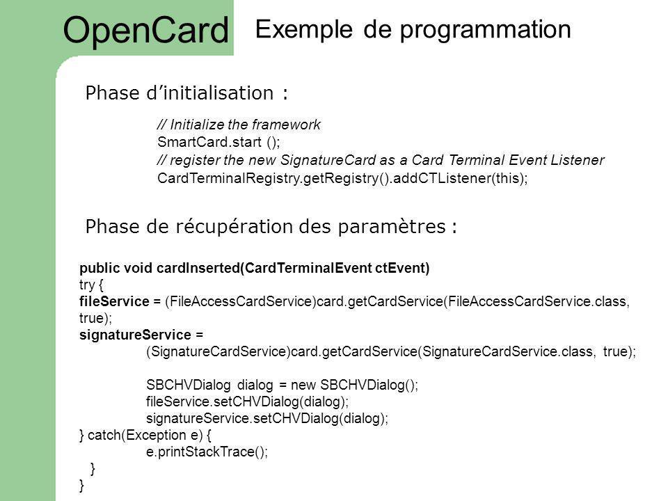 // Initialize the framework SmartCard.start (); // register the new SignatureCard as a Card Terminal Event Listener CardTerminalRegistry.getRegistry()