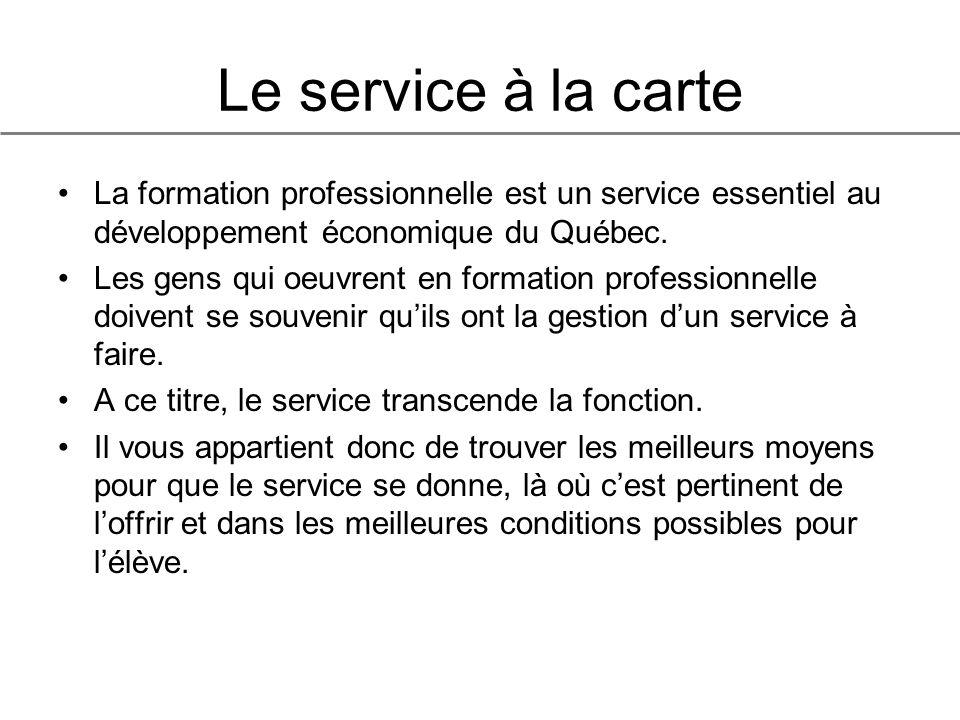 Le service à la carte La formation professionnelle est un service essentiel au développement économique du Québec.