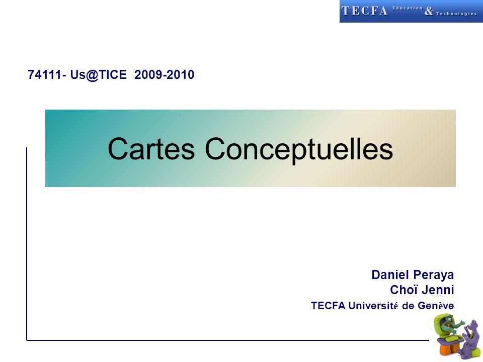Cartes Conceptuelles Daniel Peraya Choï Jenni TECFA Universit é de Gen è ve 74111- Us@TICE 2009-2010