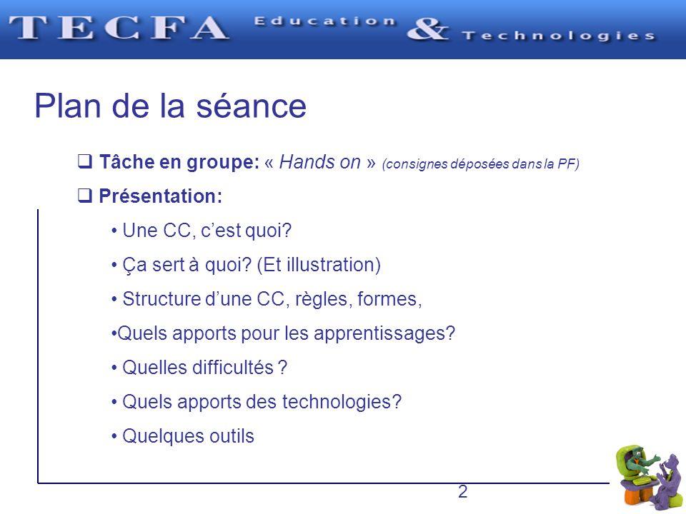 Plan de la séance Tâche en groupe: « Hands on » (consignes déposées dans la PF) Présentation: Une CC, cest quoi? Ça sert à quoi? (Et illustration) Str