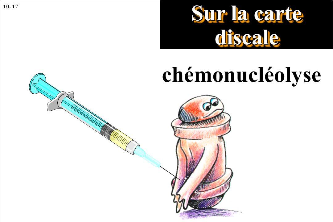 10- 17 chémonucléolyse Sur la carte discale