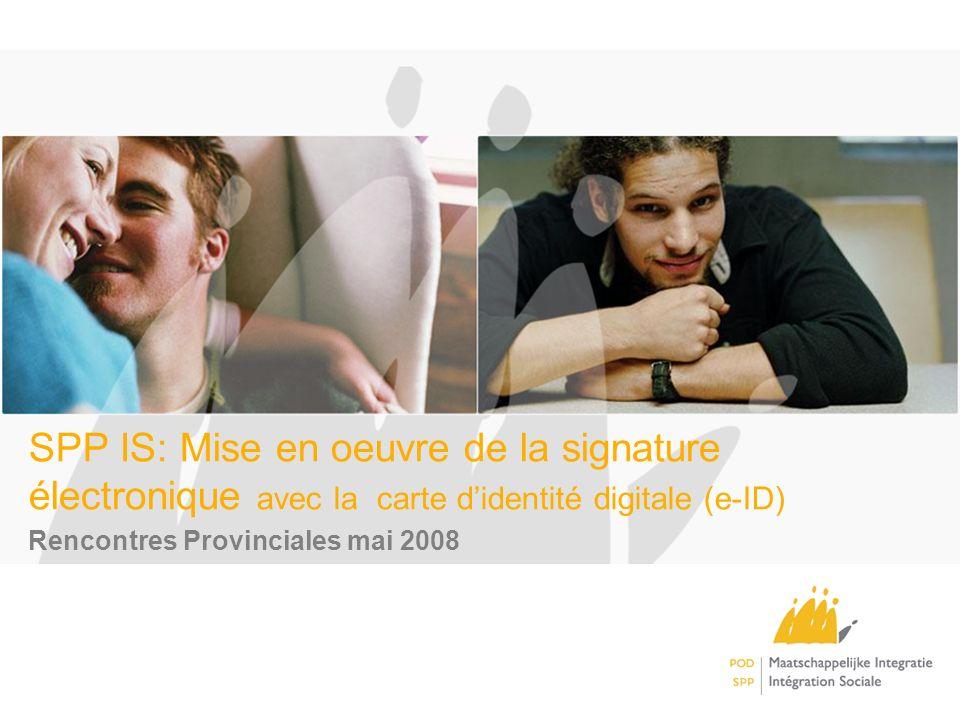 SPP IS: Mise en oeuvre de la signature électronique avec la carte didentité digitale (e-ID) Rencontres Provinciales mai 2008